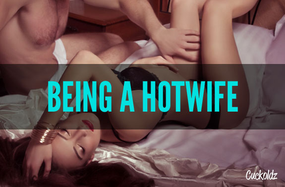 Being a hotwife.